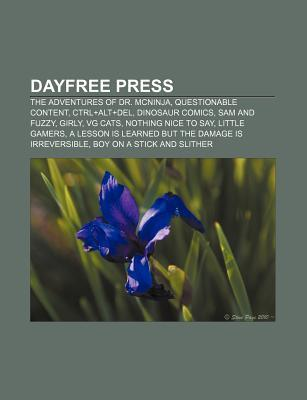 Dayfree Press: The Adventures of Dr. Mcninja, Sam and Fuzzy, Questionable Content, Dinosaur Comics, Girly, Vg Cats, Nothing Nice to Say