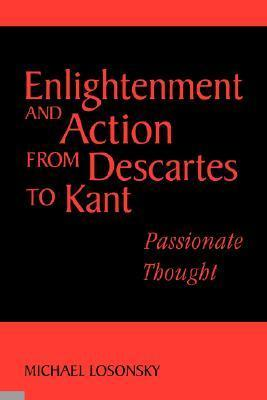Enlightenment-and-Action-from-Descartes-to-Kant-Passionate-Thought