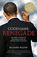 Codename: Renegade: The Inside Account of How Obama Won the Biggest Prize in Politics