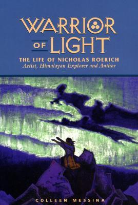Warrior of Light: The Life of Nicholas Roerich : Artist, Himalayan Explorer and Author (Masters of Life Series)