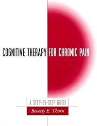 Cognitive Therapy for Chronic Pain, First Edition: A Step-by-Step Guide