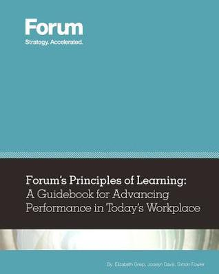 Forum's Principles of Learning: A Guidebook for Advancing Performance in Today's Workplace