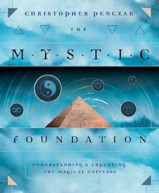 The Mystic Foundation Understanding and Exploring the Magical Universe