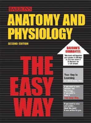 Anatomy and Physiology the Easy Way by I. Edward Alcamo