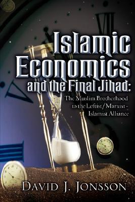 Islamic Economics and the Final Jihad: The Muslim Brotherhood to the Leftist/Marxist - Islamist Alliance