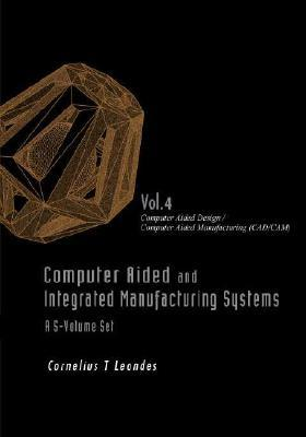 Computer Aided and Integrated Manufacturing Systems, Volume 4: Computer Aided Design / Computer Aided Manufacturing (CAD/CAM)