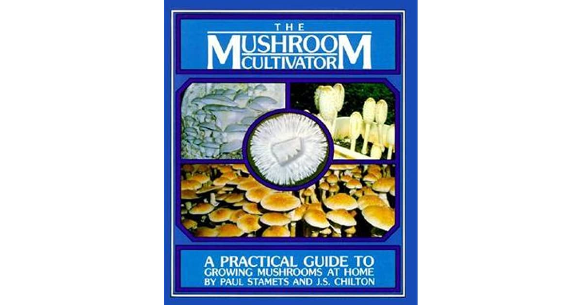 The Mushroom Cultivator: A Practical Guide to Growing Mushrooms at