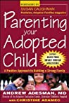 Parenting Your Adopted Child Parenting Your Adopted Child: A Positive Approach to Building a Strong Family a Positive Approach to Building a Strong Family