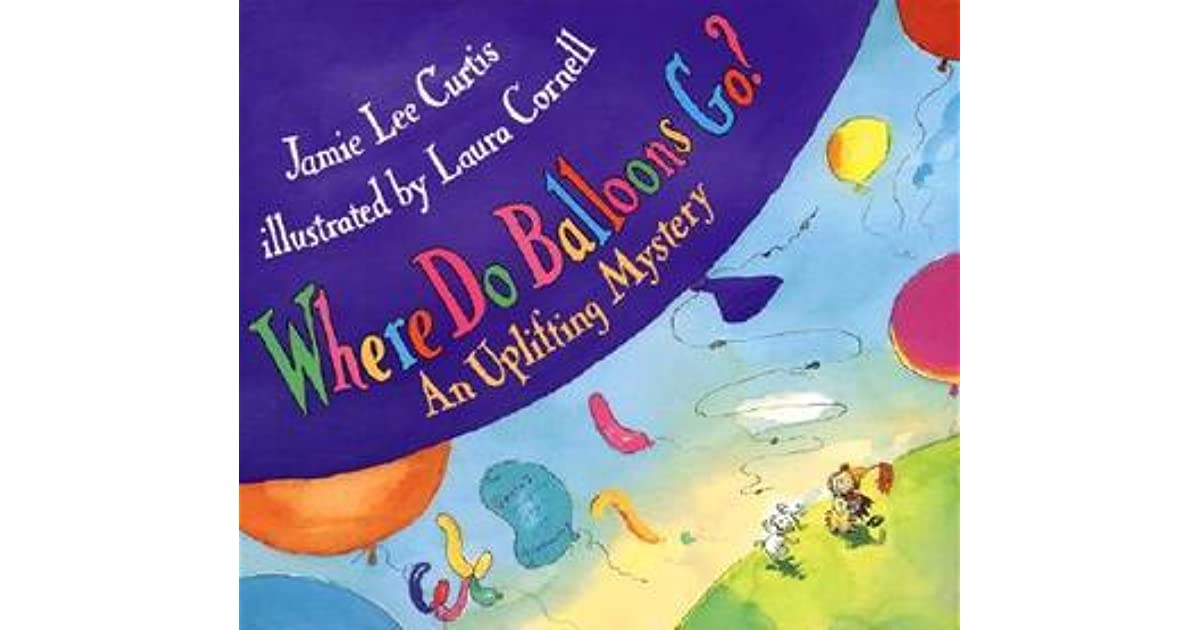 Where Do Balloons Go By Jamie Lee Curtis