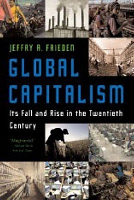 Global Capitalism Its Fall and Rise in the Twentieth Century