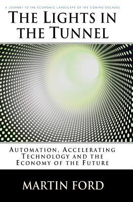 The Lights in the Tunnel: Automation, Accelerating Technology and the Economy of the Future