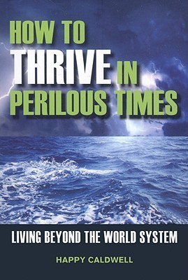 How to Thrive in Perilous Times - Happy Caldwell
