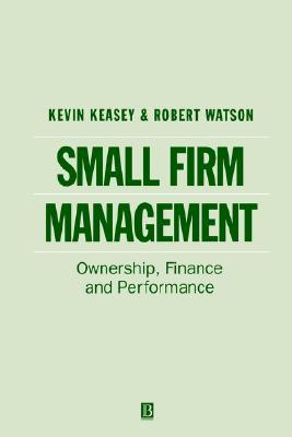 Small Firm Management: Ownership, Finance and Performance Kevin Keasey, Robert Watson