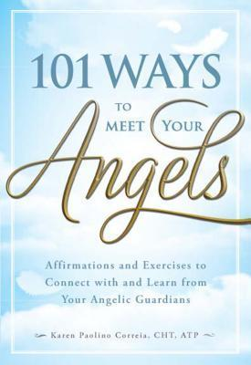 101-Ways-to-Meet-Your-Angels-Affirmations-and-Exercises-to-Connect-with-and-Learn-from-Your-Angelic-Guardians-1