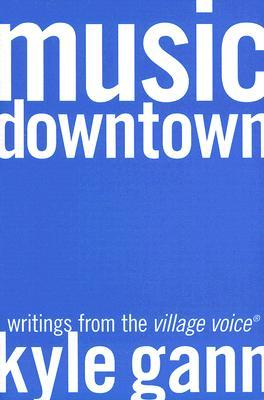 Music Downtown: Writings from the Village Voice