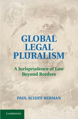 Global Legal Pluralism A Jurisprudence of Law beyond Borders