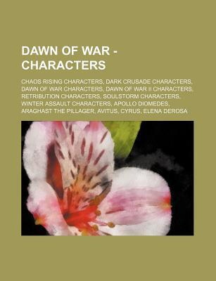 Dawn of War - Characters: Chaos Rising Characters, Dark Crusade Characters, Dawn of War Characters, Dawn of War II Characters, Retribution Characters, Soulstorm Characters, Winter Assault Characters, Apollo Diomedes, Araghast the Pillager, Avitus, Cyrus,