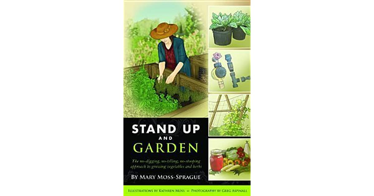 Stand Up And Garden: The No Digging, No Tilling, No Stooping Approach To  Growing Vegetables And Herbs By Mary Moss Sprague