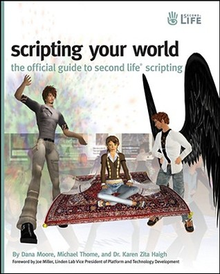 Scripting Your World: The Official Guide to Second Life