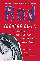 Red: Teenage Girls in America Write On What Fires Up Their Lives Today