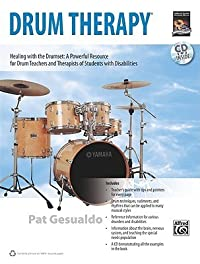 Drum Therapy: Healing with the Drumset: A Powerful Resource for Drum Teachers and Therapists of Students with Disabilities, Book & CD