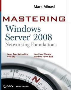 Mastering Windows Server 2008 Networking Foundations