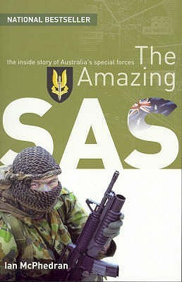 The Amazing SAS the Inside Story of Australia's Special Forces
