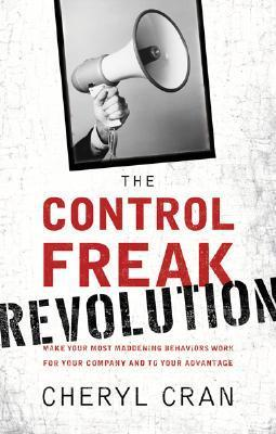 The Control Freak Revolution  Make Your Most Maddening Behaviors Work for Your Company and to Your Advantage (2008)