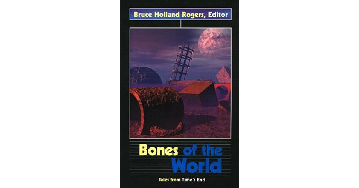 Bones Of The World Tales From Times End By Bruce Holland Rogers