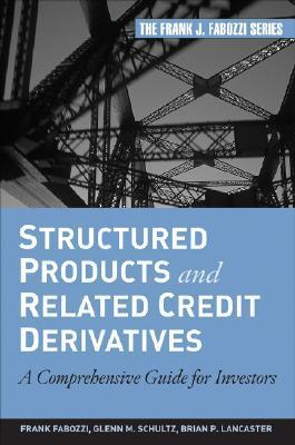 Structured Products and Related Credit Derivatives A Comprehensive Guide for Investors
