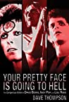 Your Pretty Face Is Going to Hell: The Dangerous Glitter of David Bowie, Iggy Pop and Lou Reed