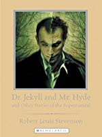 Dr. Jekyll and Mr. Hyde: And Other Stories of the Supernatural