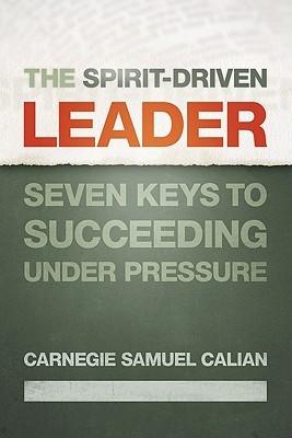 The Spirit-Driven Leader: Seven Keys to Succeeding Under Pressure