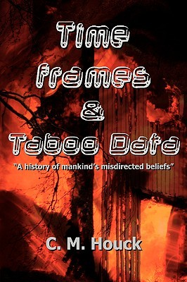 Time Frames and Taboo Data: A History of Mankind's Misdirected Beliefs