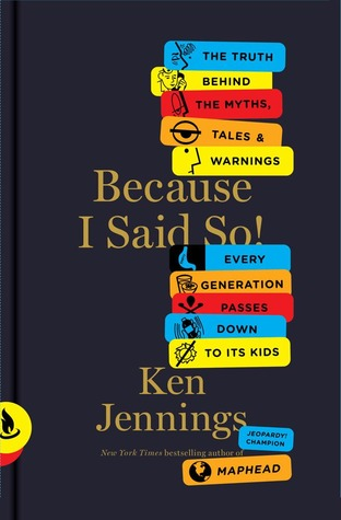 Because I Said So! : The Truth Behind the Myths, Tales, and Warnings Every Generation Passes Down to Its Kids