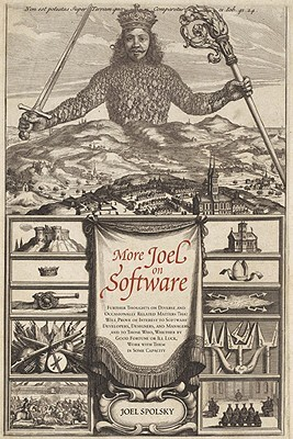More Joel on Software: Further Thoughts on Diverse and Occasionally Related Matters That Will Prove of Interest to Software Developers, Designers, and Managers, and to Those Who, Whether by Good Fortune or Ill Luck, Work with Them in Some Capacity