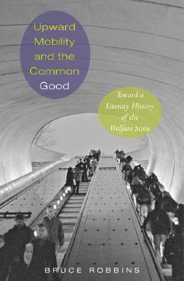 Upward Mobility and the Common Good: Toward a Literary History of the Welfare State