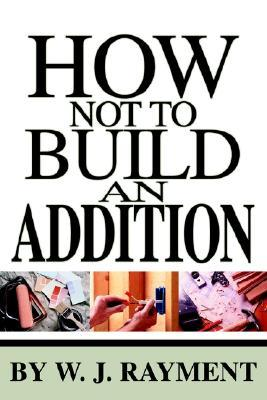 How Not To Build an Addition W.J. Rayment