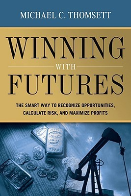 Winning-With-Futures-The-Smart-Way-to-Recognize-Opportunities-Calculate-Risk-and-Maximize-Profits