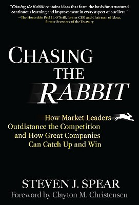 Chasing the Rabbit by Steven J. Spear