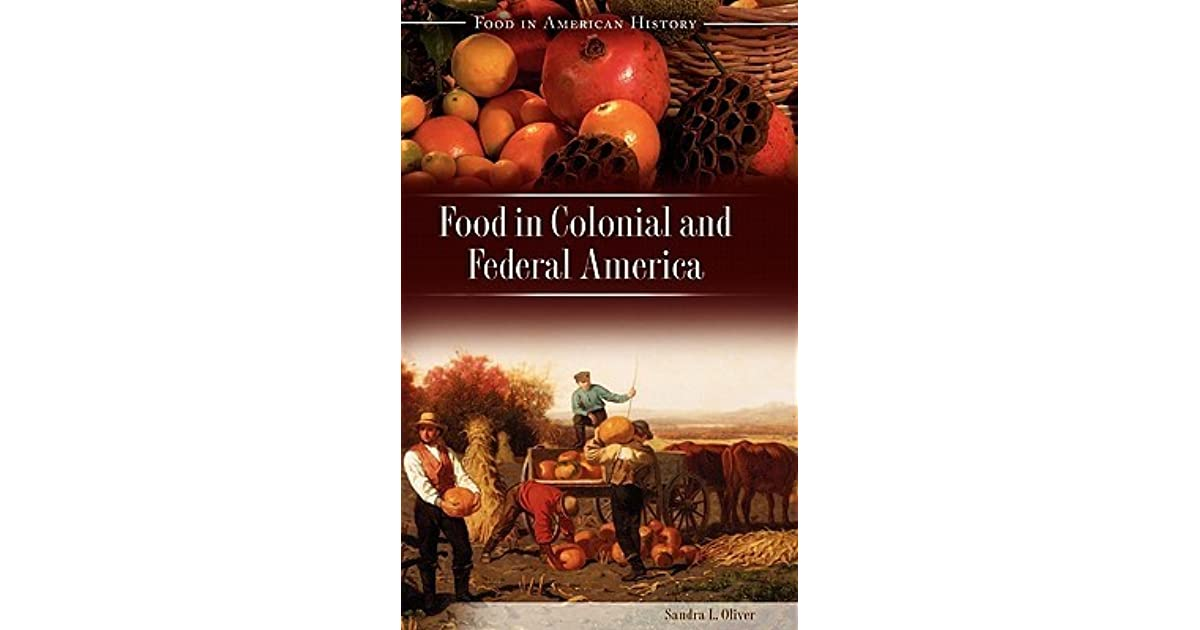 Food in Colonial and Federal America by Sandra L  Oliver