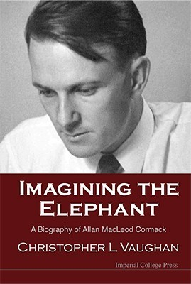 Imagining the Elephant-A Biography of Allan MacLeod Cormack