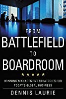 From Battlefield to Boardroom: Winning Strategies for Today's Global Business
