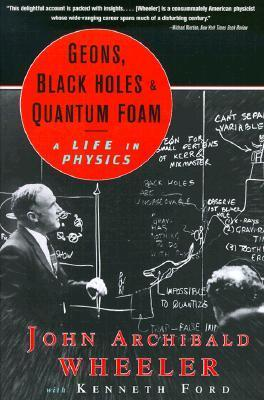 Geons, Black Holes, and Quantum Foam A Life in Physics