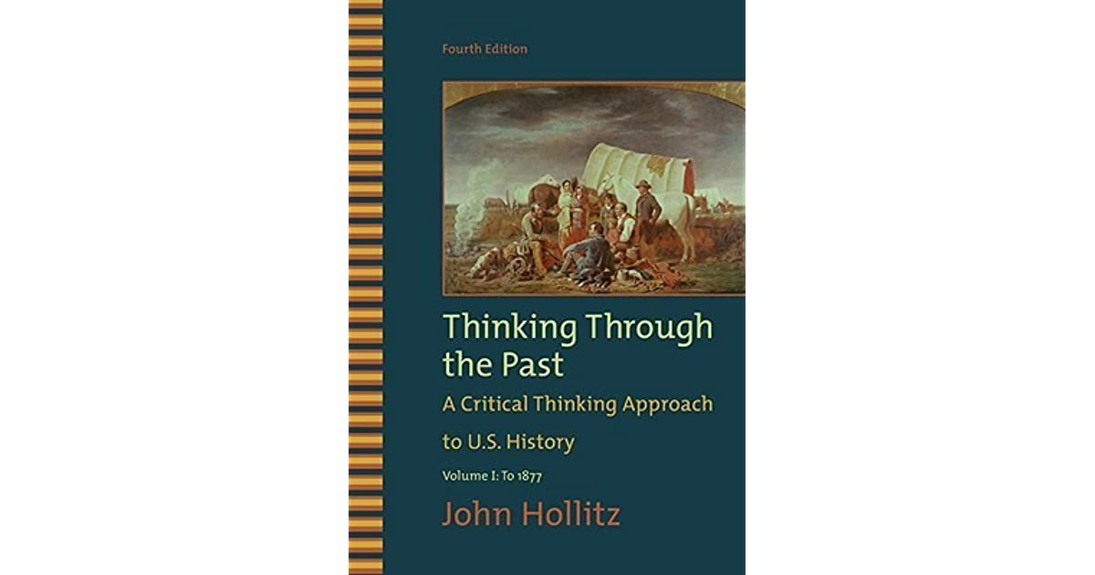 thinking through the past by john hollitz chapter 10 Rent thinking through the past a critical thinking approach rent thinking through the past 5th or search our site for other textbooks by john hollitz.