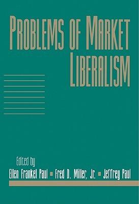 Problems of Market Liberalism: Volume 15, Social Philosophy and Policy, Part 2 Ellen Frankel Paul