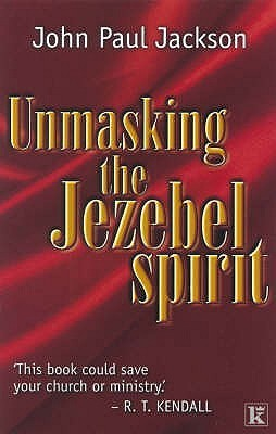 Unmasking The Jezebel Spirit  by  John-Paul Jackson