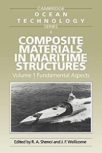 Composite Materials In Maritime Structures: Volume 1, Fundamental Aspects (Cambridge Ocean Technology Series) (V. 1)