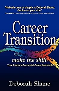 Career Transition - Make the Shift: Your Five Steps to Successful Career Reinvention