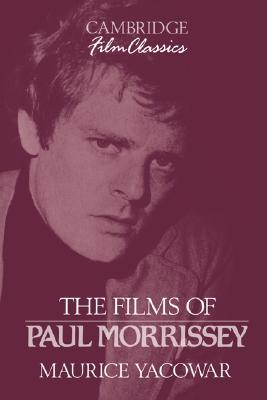 The Films of Paul Morrissey (Cambridge Film Classics) by Maurice Yacowar